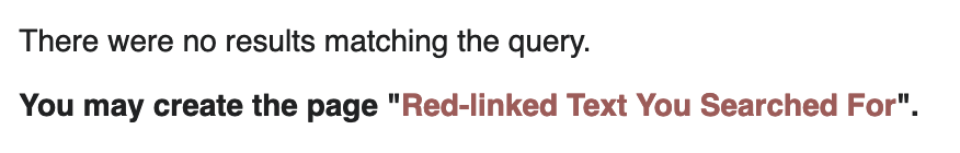 Wikipedia screenshot. It reads, in black, 'There were no results matching the query. You may create the page', followed in red by 'Red-linked Text You Searched For'.